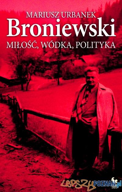 """Mariusz Urbanek - """"Broniewski. Miłość, wódka, polityka""""  Foto:"""